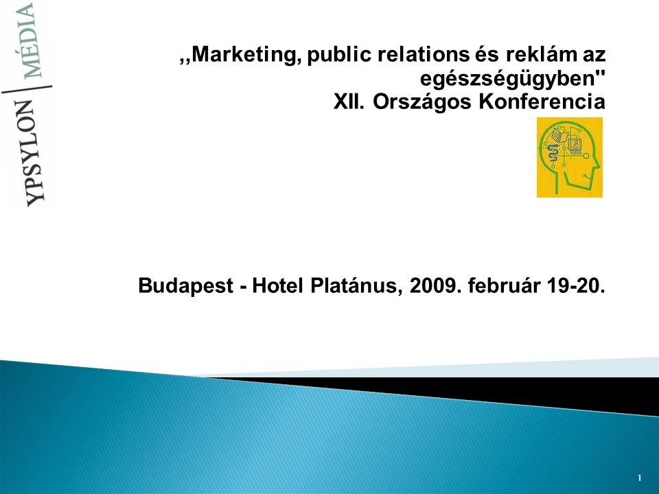 1,,Marketing, public relations és reklám az egészségügyben'' XII. Országos Konferencia Budapest - Hotel Platánus, 2009. február 19-20.