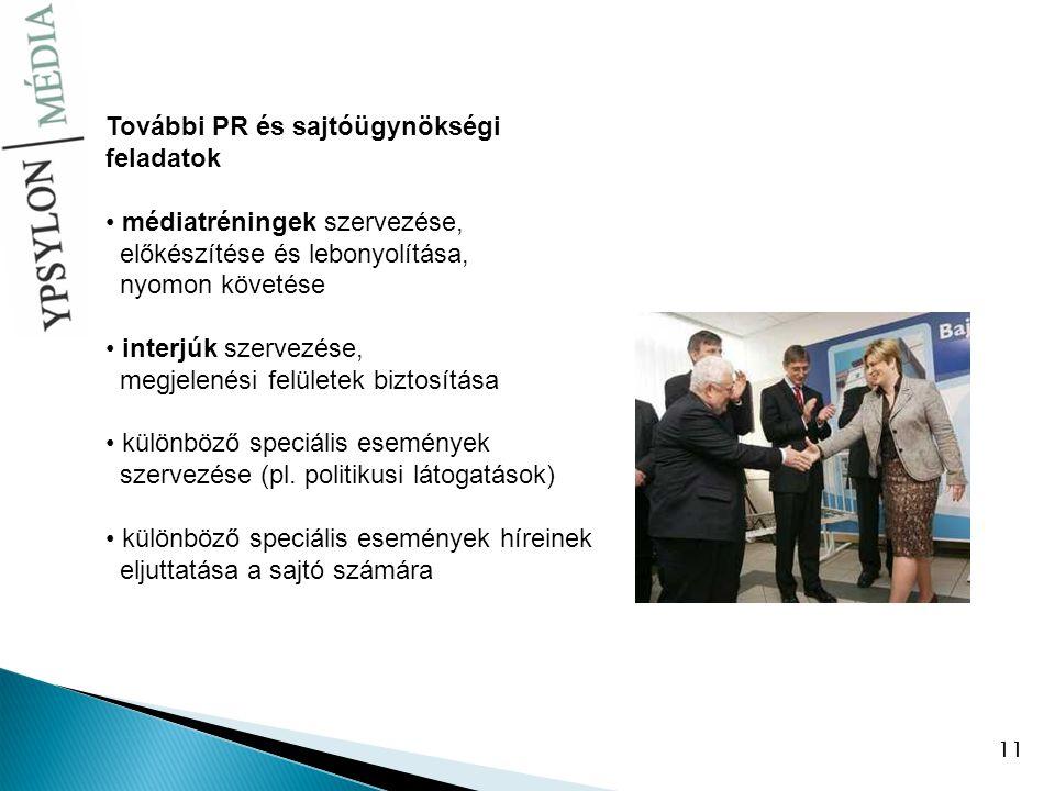11 További PR és sajtóügynökségi feladatok médiatréningek szervezése, előkészítése és lebonyolítása, nyomon követése interjúk szervezése, megjelenési