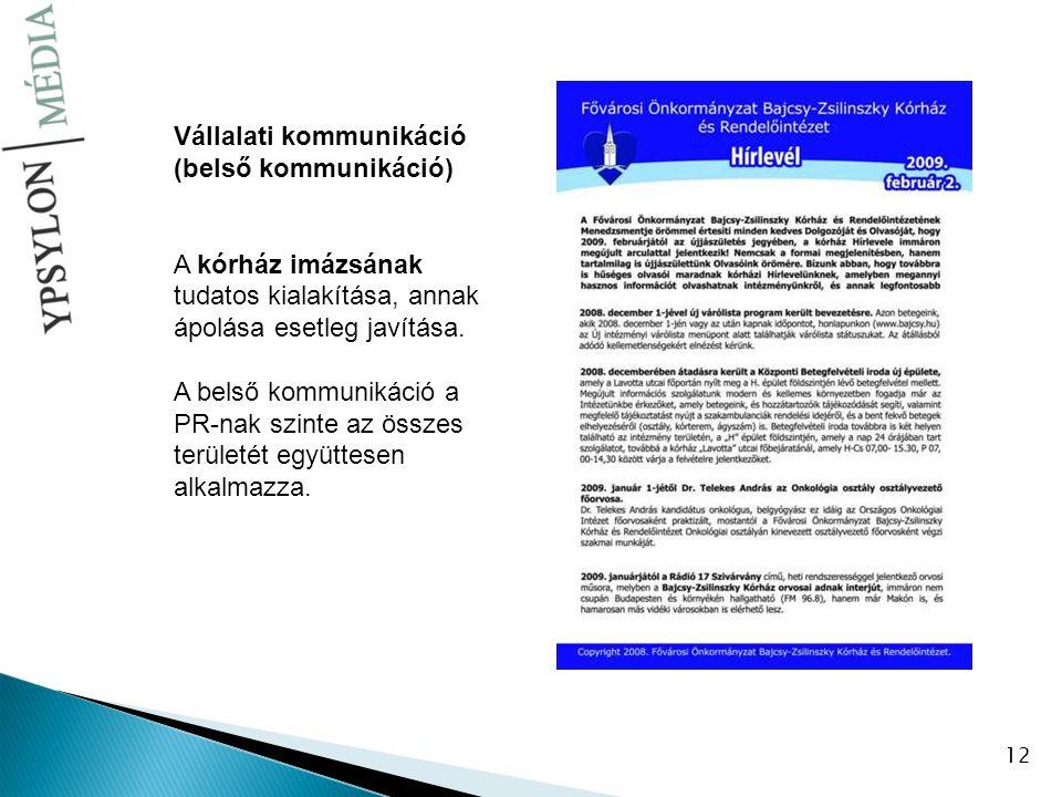 12 Vállalati kommunikáció (belső kommunikáció) A kórház imázsának tudatos kialakítása, annak ápolása esetleg javítása. A belső kommunikáció a PR-nak s