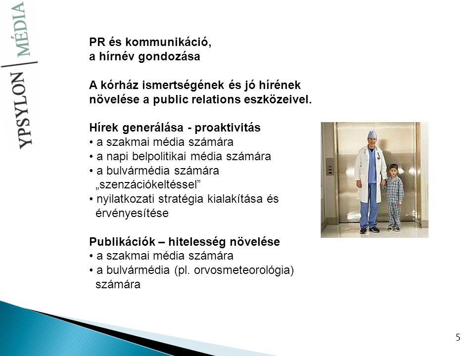 5 PR és kommunikáció, a hírnév gondozása A kórház ismertségének és jó hírének növelése a public relations eszközeivel. Hírek generálása - proaktivitás