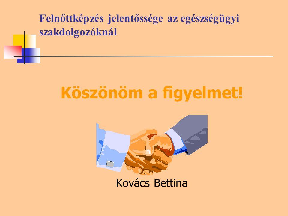 Felnőttképzés jelentőssége az egészségügyi szakdolgozóknál Köszönöm a figyelmet! Kovács Bettina