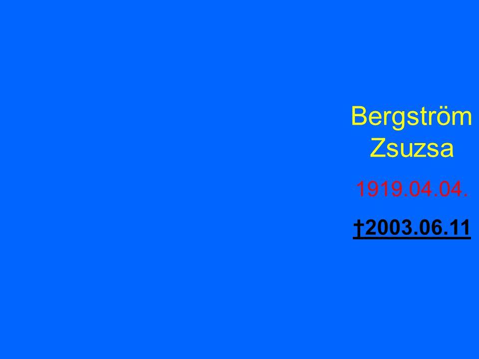 Bergström Zsuzsa 1919.04.04. †2003.06.11
