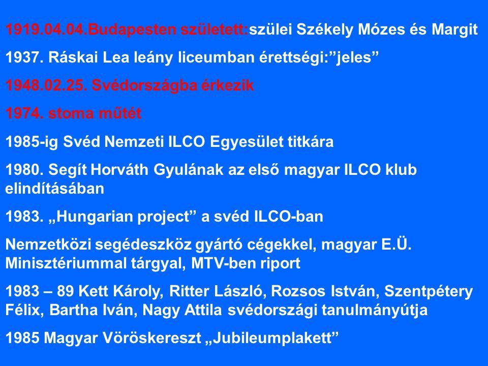 """1919.04.04.Budapesten született:szülei Székely Mózes és Margit 1937. Ráskai Lea leány liceumban érettségi:""""jeles"""" 1948.02.25. Svédországba érkezik 197"""