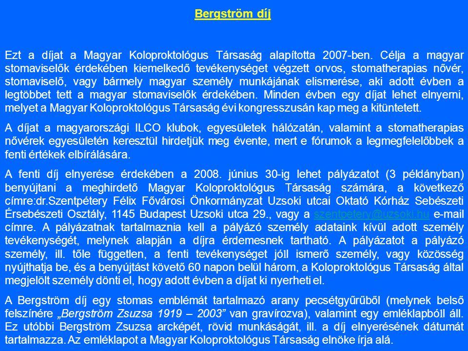 Bergström díj Ezt a díjat a Magyar Koloproktológus Társaság alapította 2007-ben. Célja a magyar stomaviselők érdekében kiemelkedő tevékenységet végzet