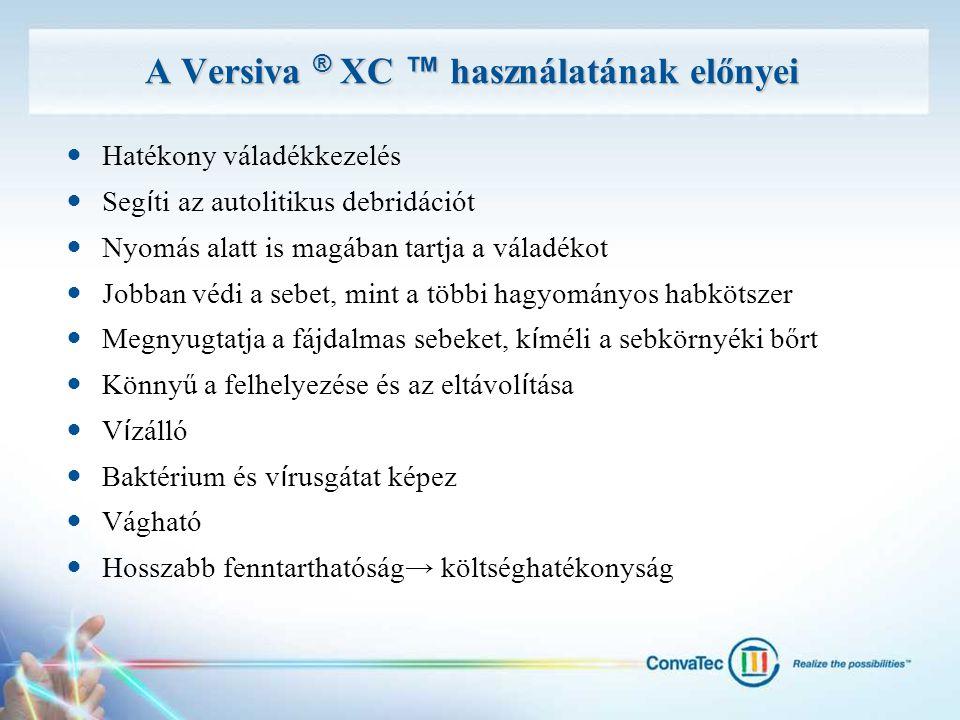 A Versiva ® XC ™ használatának előnyei Hatékony váladékkezelés Seg í ti az autolitikus debridációt Nyomás alatt is magában tartja a váladékot Jobban v