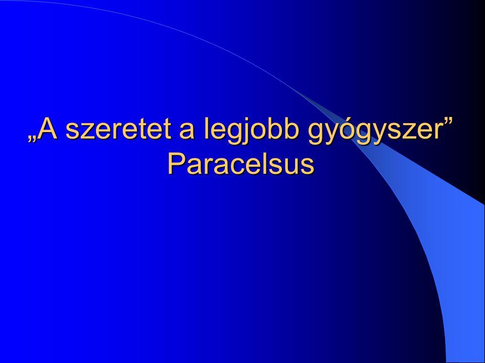 """""""A szeretet a legjobb gyógyszer Paracelsus"""