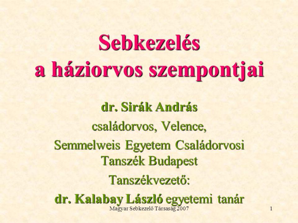 Magyar Sebkezelő Társaság 20071 Sebkezelés a háziorvos szempontjai dr.