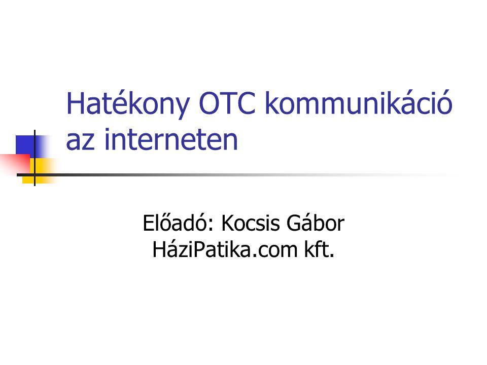Hatékony OTC kommunikáció az interneten Előadó: Kocsis Gábor HáziPatika.com kft.