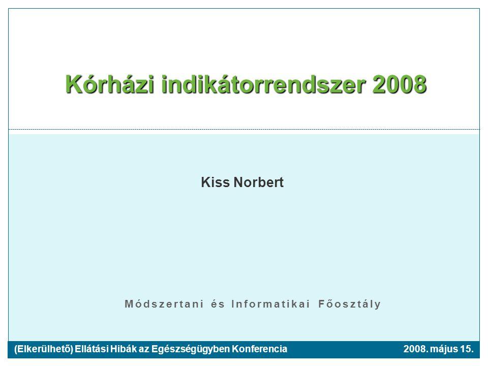 Módszertani és Informatikai Főosztály Kórházi indikátorrendszer 2008 Kiss Norbert 2008.