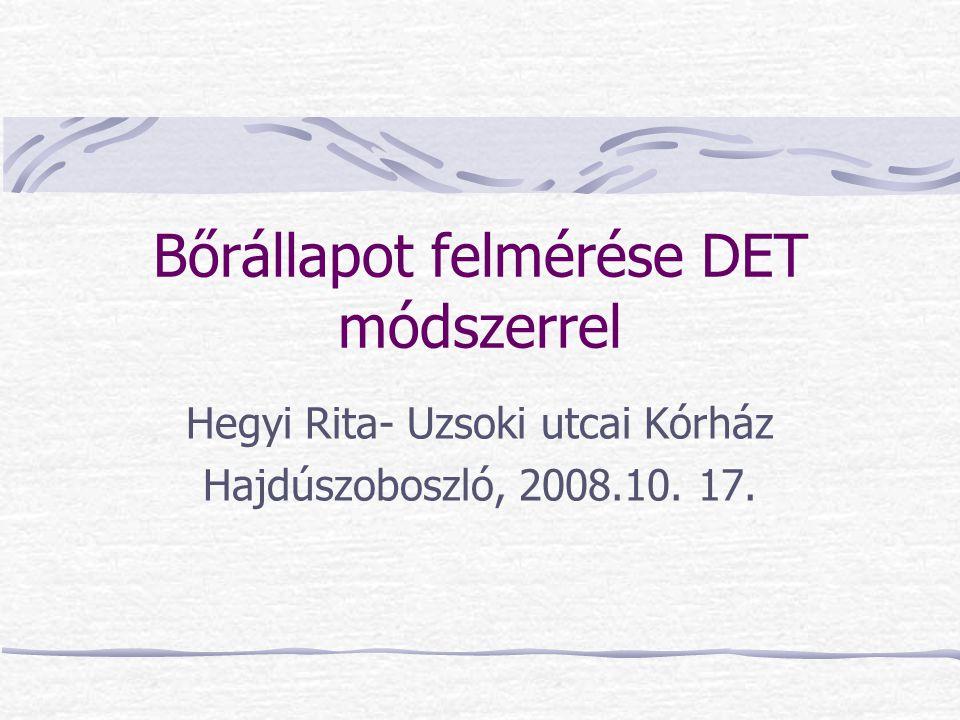 Bőrállapot felmérése DET módszerrel Hegyi Rita- Uzsoki utcai Kórház Hajdúszoboszló, 2008.10. 17.