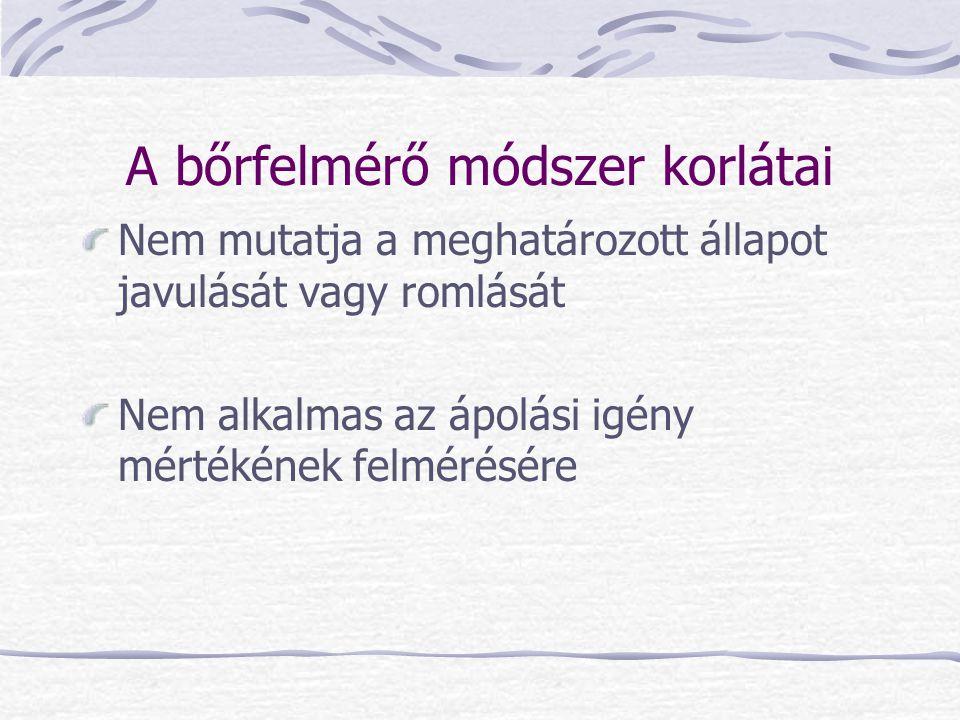 A bőrfelmérő módszer korlátai Nem mutatja a meghatározott állapot javulását vagy romlását Nem alkalmas az ápolási igény mértékének felmérésére