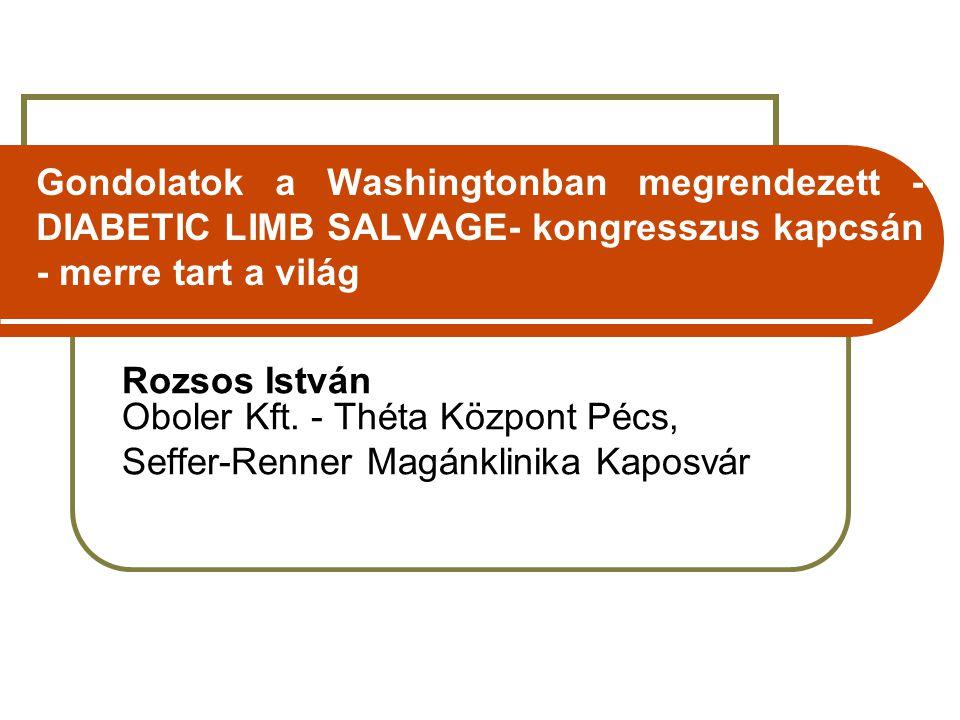 Gondolatok a Washingtonban megrendezett - DIABETIC LIMB SALVAGE- kongresszus kapcsán - merre tart a világ Rozsos István Oboler Kft.