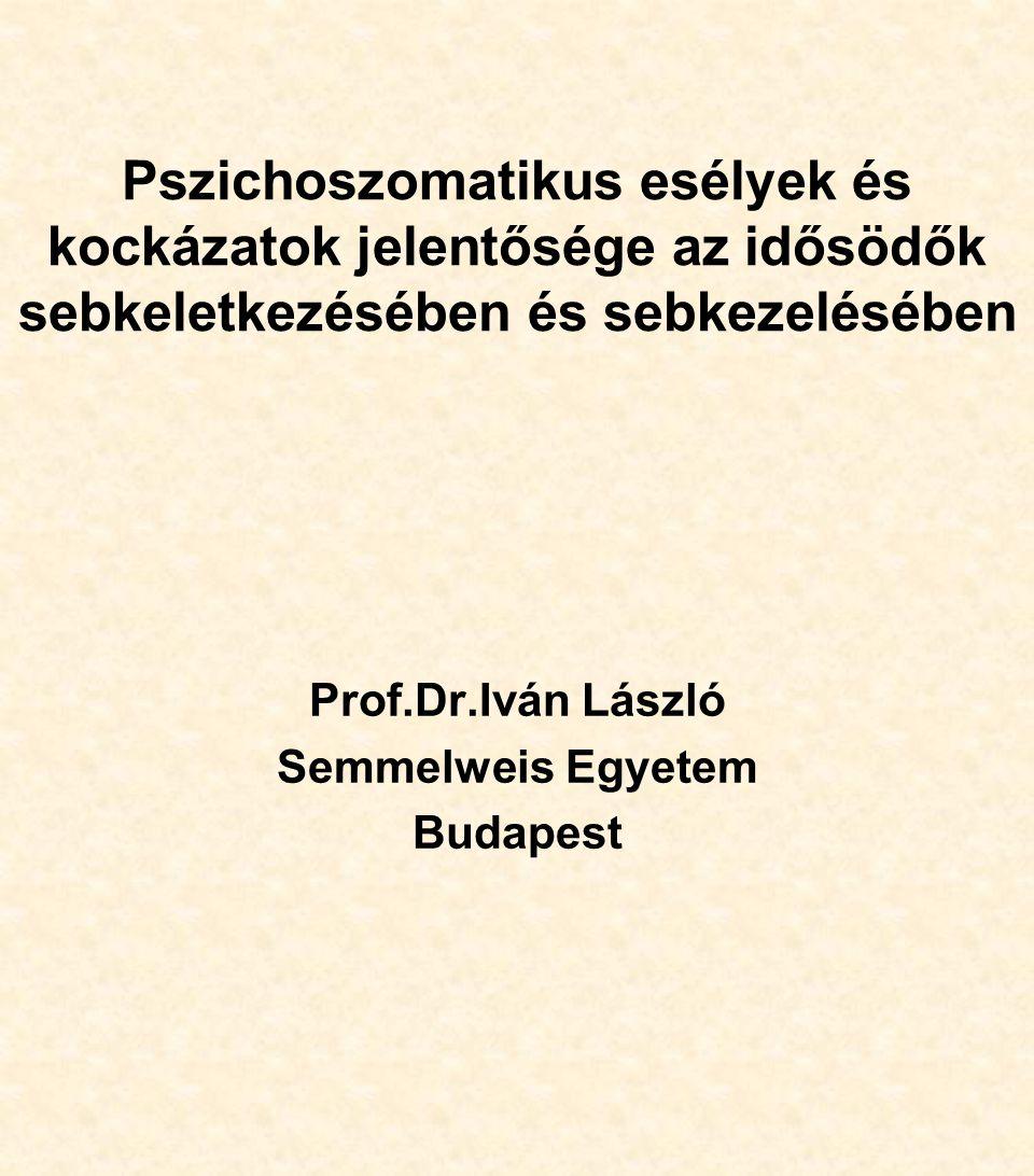 Pszichoszomatikus esélyek és kockázatok jelentősége az idősödők sebkeletkezésében és sebkezelésében Prof.Dr.Iván László Semmelweis Egyetem Budapest