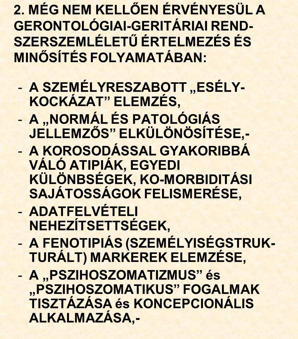 """2. MÉG NEM KELLŐEN ÉRVÉNYESÜL A GERONTOLÓGIAI-GERITÁRIAI REND- SZERSZEMLÉLETŰ ÉRTELMEZÉS ÉS MINŐSÍTÉS FOLYAMATÁBAN: -A SZEMÉLYRESZABOTT """"ESÉLY- KOCKÁZ"""