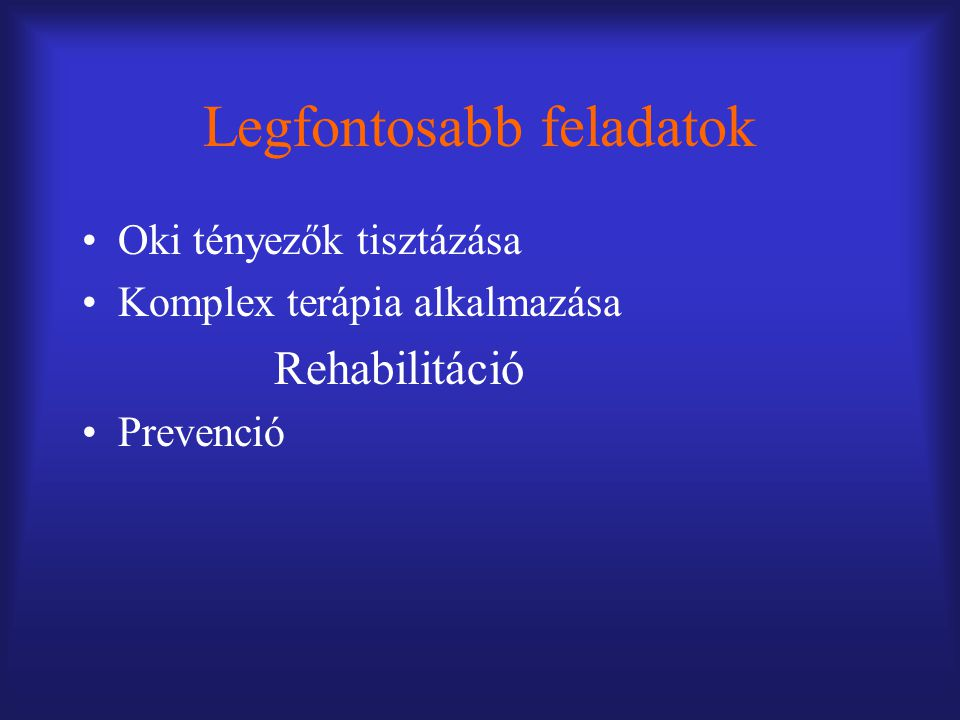 Legfontosabb feladatok Oki tényezők tisztázása Komplex terápia alkalmazása Rehabilitáció Prevenció