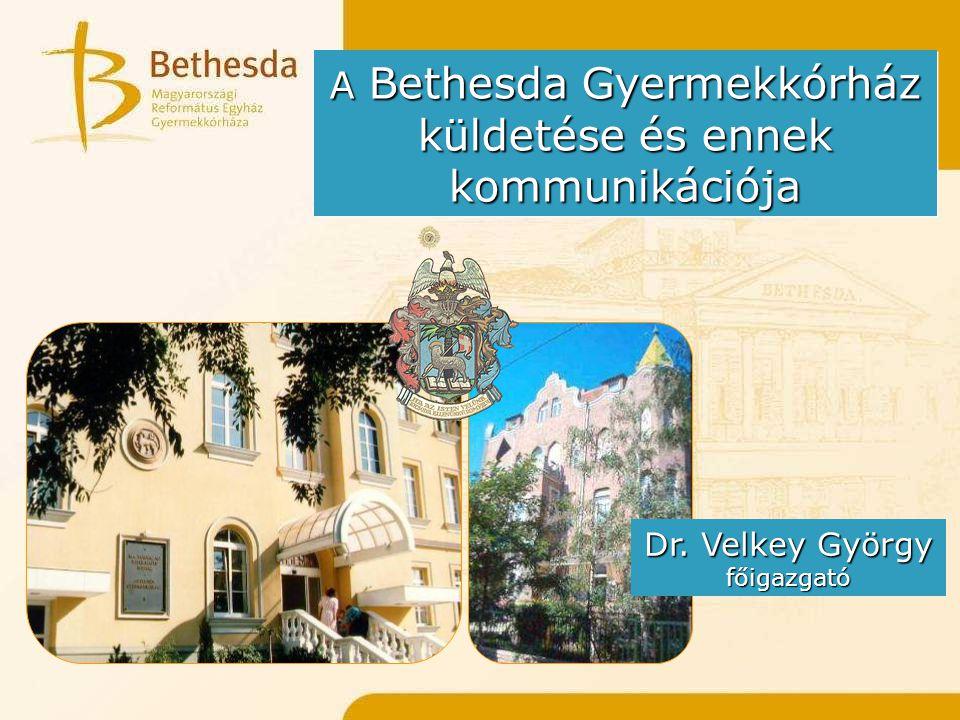 A Bethesda Gyermekkórház küldetése és ennek kommunikációja Dr. Velkey György főigazgató