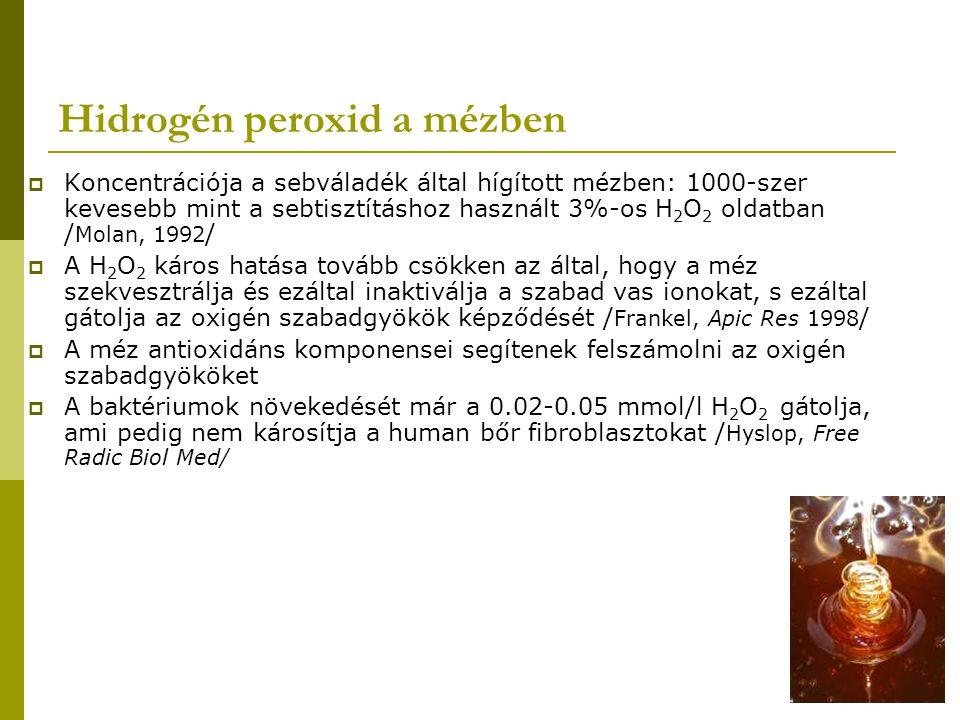 Hidrogén peroxid a mézben  Koncentrációja a sebváladék által hígított mézben: 1000-szer kevesebb mint a sebtisztításhoz használt 3%-os H 2 O 2 oldatb