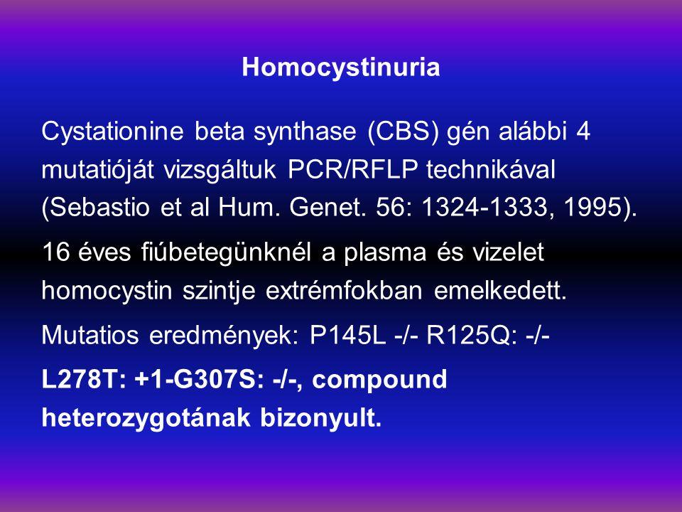 Homocystinuria Cystationine beta synthase (CBS) gén alábbi 4 mutatióját vizsgáltuk PCR/RFLP technikával (Sebastio et al Hum.