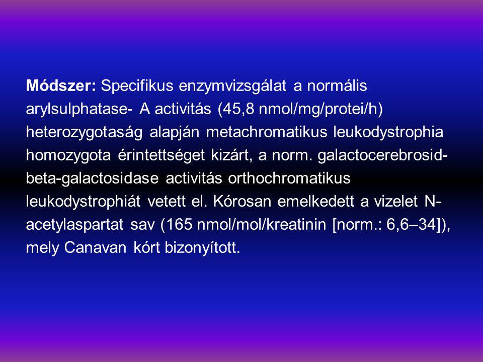 Módszer: Specifikus enzymvizsgálat a normális arylsulphatase- A activitás (45,8 nmol/mg/protei/h) heterozygotaság alapján metachromatikus leukodystrophia homozygota érintettséget kizárt, a norm.