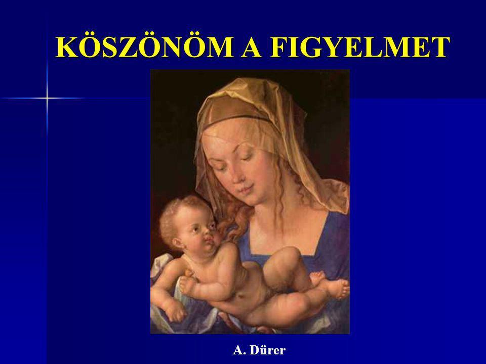 KÖSZÖNÖM A FIGYELMET A. Dürer