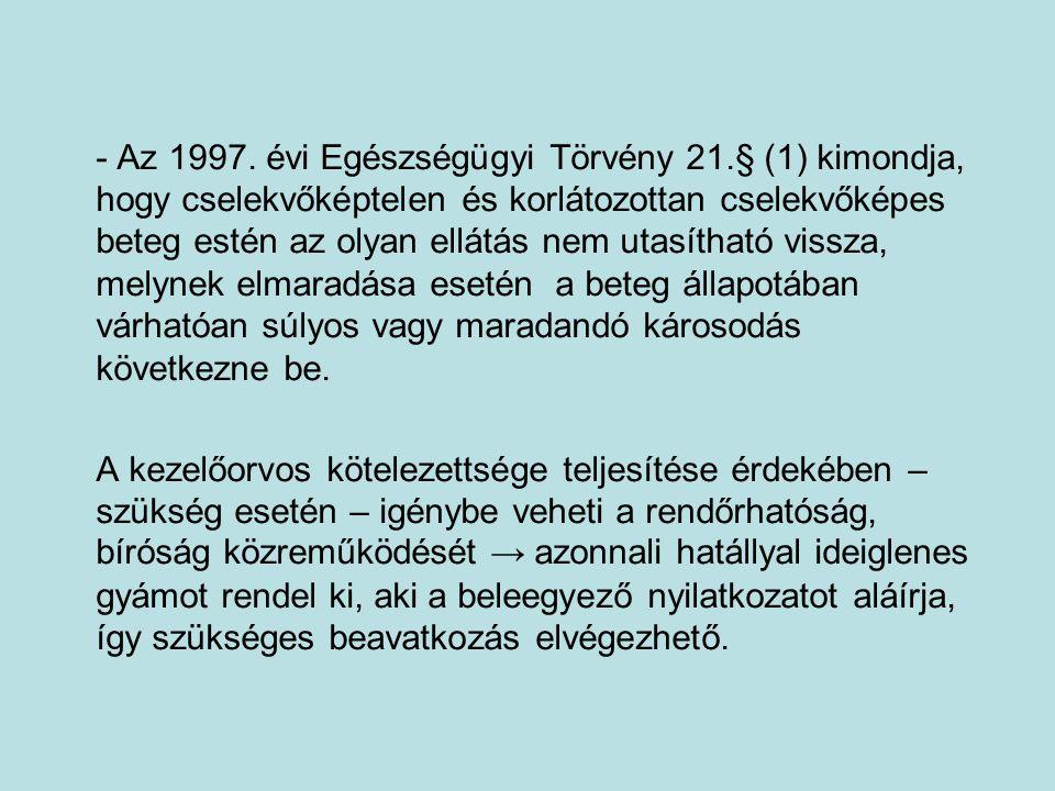 - Az 1997. évi Egészségügyi Törvény 21.§ (1) kimondja, hogy cselekvőképtelen és korlátozottan cselekvőképes beteg estén az olyan ellátás nem utasíthat