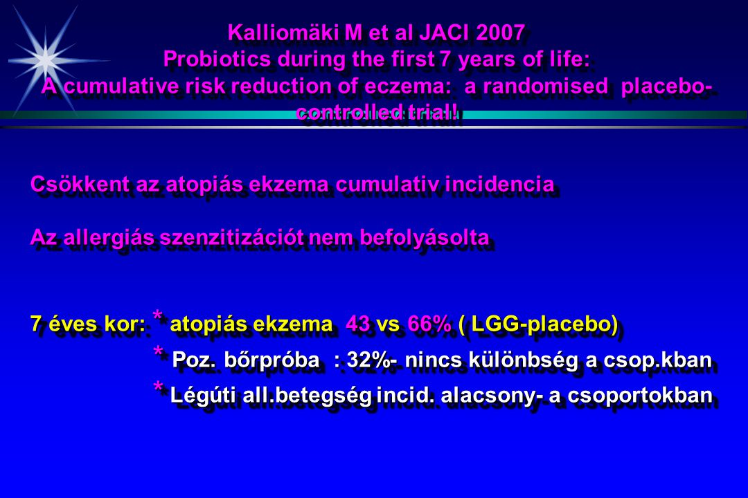 Kalliomäki M et al JACI 2007 Probiotics during the first 7 years of life: A cumulative risk reduction of eczema: a randomised placebo- controlled trial.
