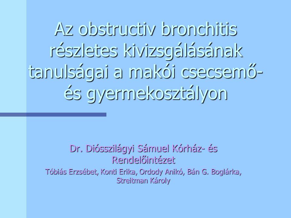 Bevezetés n -Hazánkban az obstructiv bronchitis az egyik leggyakoribb alsó légutakat érintő megbetegedés csecsemő- és kisdedkorban n Modern terápia: bronchodilatativ szerek, inhalatív corticosteroidok n Lerövidült a kórházi, klinikai kezelés időtartama n Csecsemő és kisdedkorban a leggyakoribb akut megbetegedést kiváltó vírusok: a/ RSV n ( Calvo J.