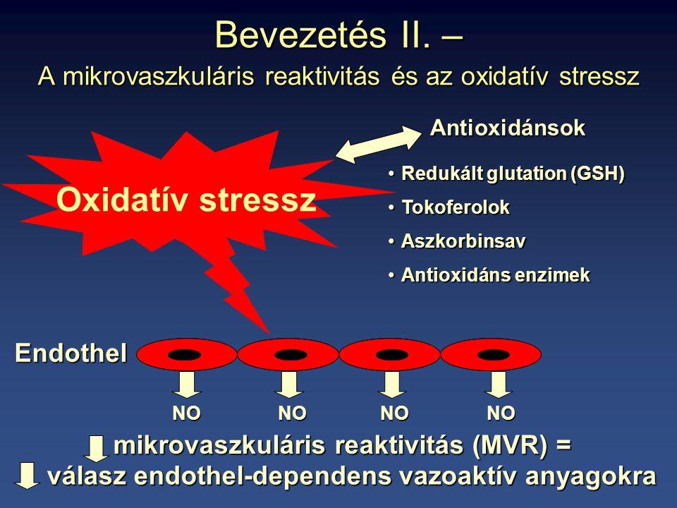 Bevezetés II. – A mikrovaszkuláris reaktivitás és az oxidatív stressz Oxidatív stressz mikrovaszkuláris reaktivitás (MVR) = válasz endothel-dependens