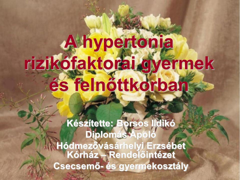 A hypertonia rizikófaktorai gyermek és felnőttkorban Készítette: Borsos Ildikó Diplomás Ápoló Hódmezővásárhelyi Erzsébet Kórház – Rendelőintézet Csecs