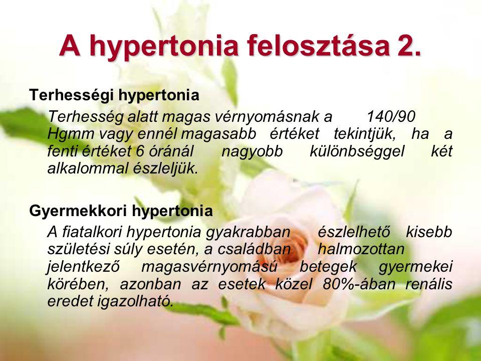A hypertonia felosztása 2. Terhességi hypertonia Terhesség alatt magas vérnyomásnak a 140/90 Hgmm vagy ennél magasabb értéket tekintjük, ha a fenti ér