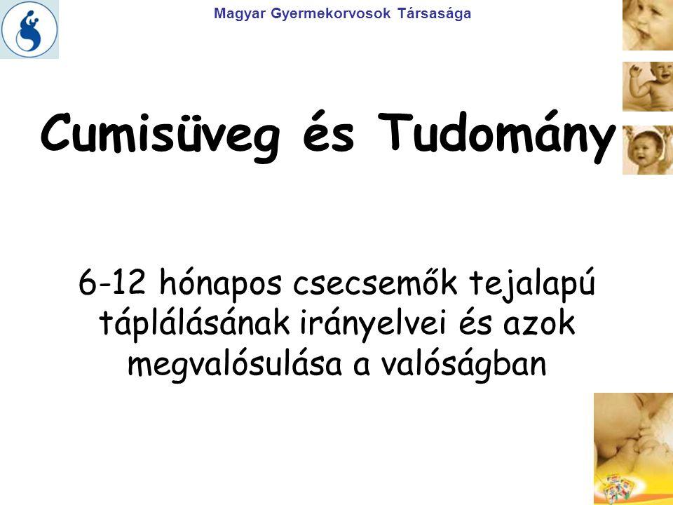 Magyar Gyermekorvosok Társasága A 6-12 hónapos csecsemőtáplálás irányelvei Naponta 5-8 dl anyatej a babának!Anyatej = ételHa nincs (ennyi) anyatej, pótolni kell.