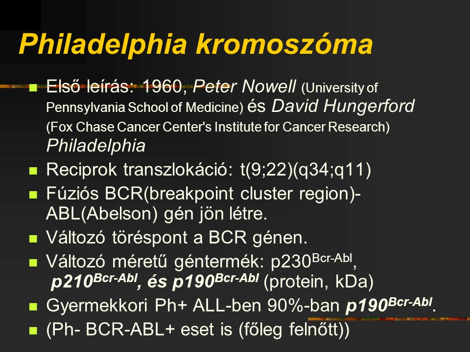 Philadelphia kromoszóma Első leírás: 1960, Peter Nowell (University of Pennsylvania School of Medicine) és David Hungerford (Fox Chase Cancer Center's