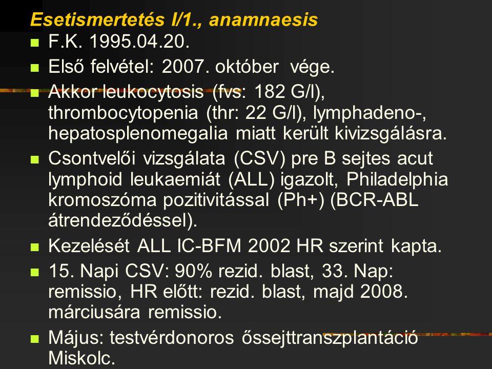 Esetismertetés I/1., anamnaesis F.K. 1995.04.20. Első felvétel: 2007. október vége. Akkor leukocytosis (fvs: 182 G/l), thrombocytopenia (thr: 22 G/l),