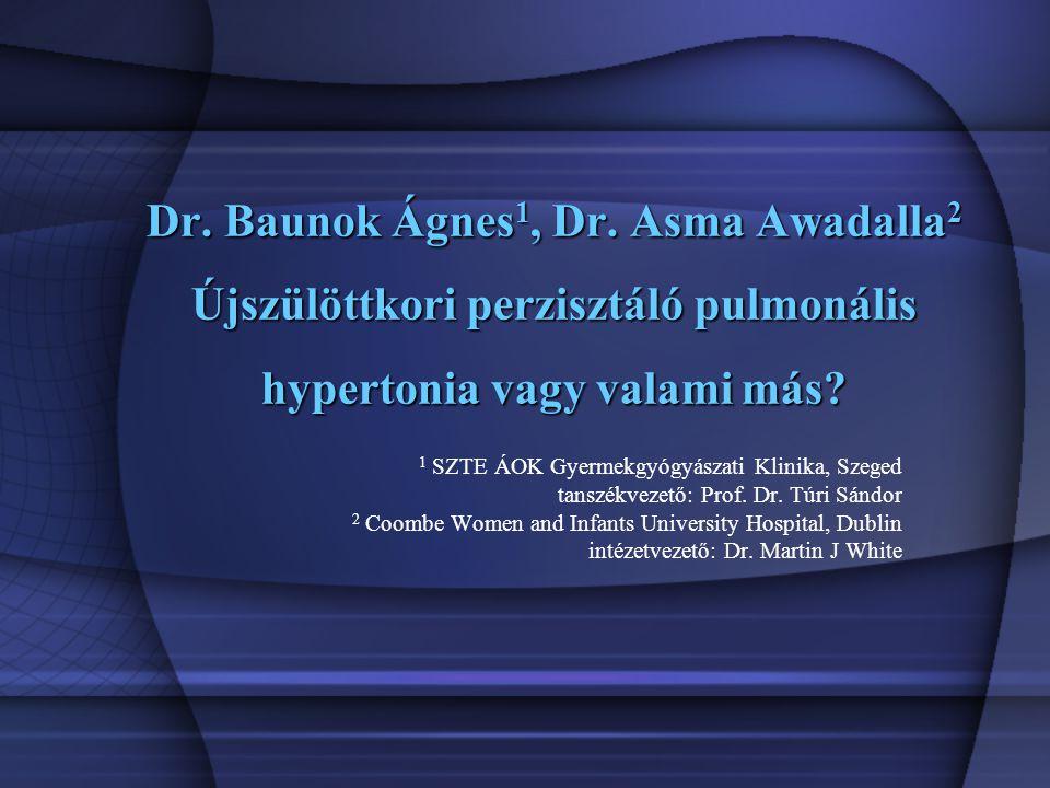 Dr. Baunok Ágnes 1, Dr. Asma Awadalla 2 Újszülöttkori perzisztáló pulmonális hypertonia vagy valami más? 1 SZTE ÁOK Gyermekgyógyászati Klinika, Szeged