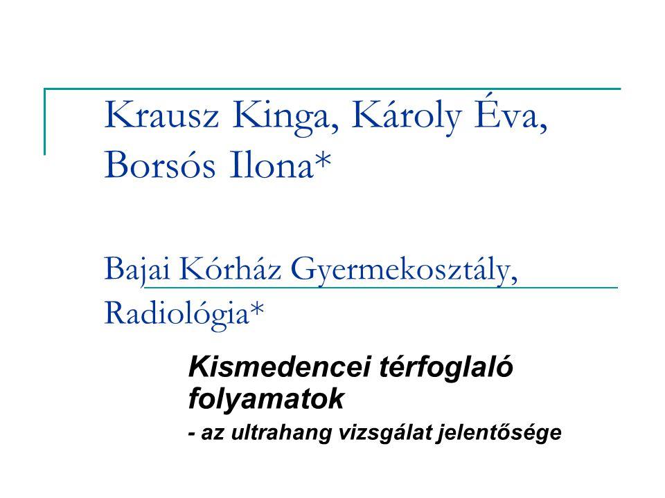 Krausz Kinga, Károly Éva, Borsós Ilona* Bajai Kórház Gyermekosztály, Radiológia* Kismedencei térfoglaló folyamatok - az ultrahang vizsgálat jelentőség