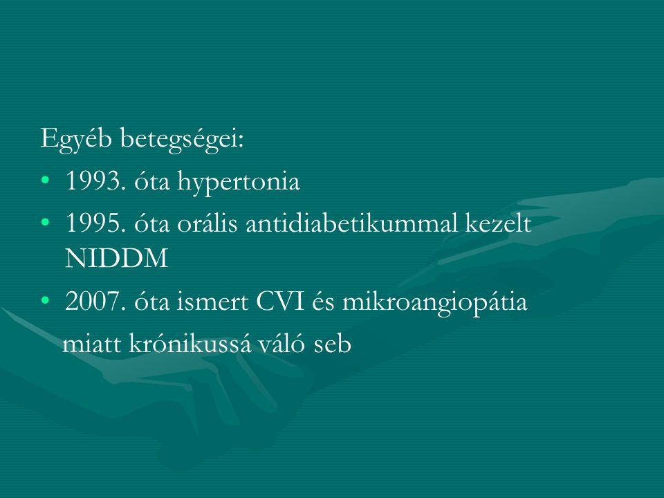 Egyéb betegségei: 1993. óta hypertonia 1995. óta orális antidiabetikummal kezelt NIDDM 2007. óta ismert CVI és mikroangiopátia miatt krónikussá váló s