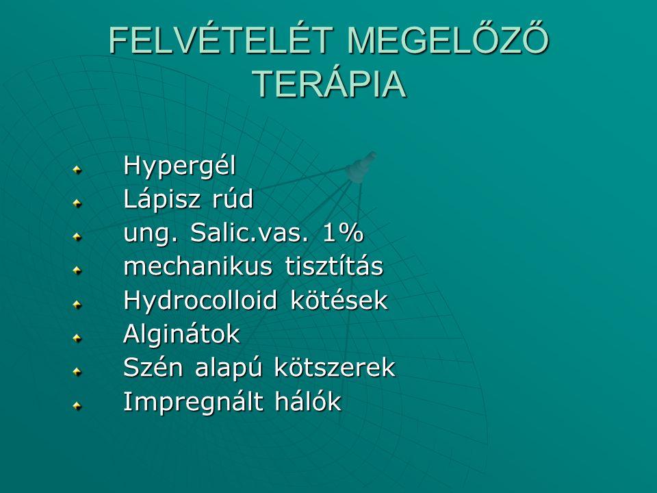 FELVÉTELÉT MEGELŐZŐ TERÁPIA Hypergél Hypergél Lápisz rúd Lápisz rúd ung. Salic.vas. 1% ung. Salic.vas. 1% mechanikus tisztítás mechanikus tisztítás Hy