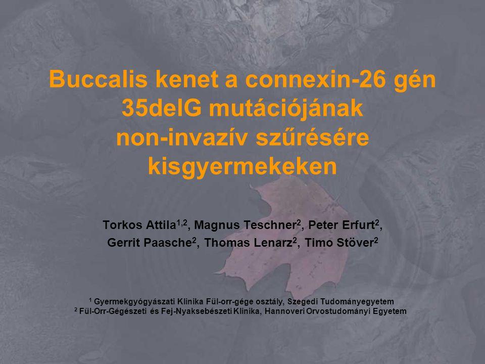Buccalis kenet a connexin-26 gén 35delG mutációjának non-invazív szűrésére kisgyermekeken Torkos Attila 1,2, Magnus Teschner 2, Peter Erfurt 2, Gerrit