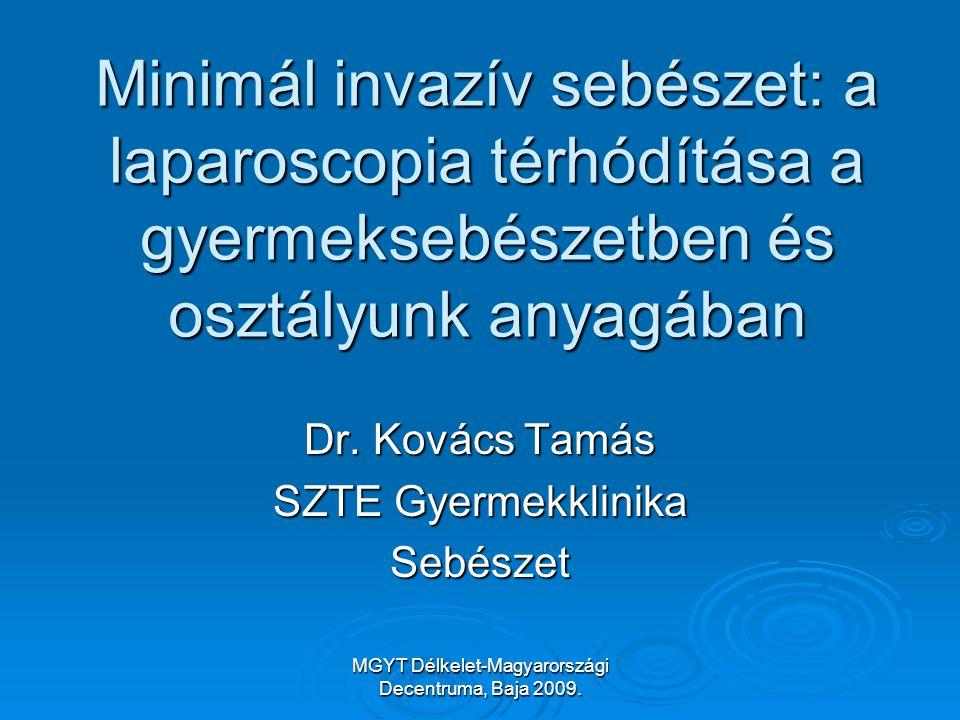 MGYT Délkelet-Magyarországi Decentruma, Baja 2009. Minimál invazív sebészet: a laparoscopia térhódítása a gyermeksebészetben és osztályunk anyagában D