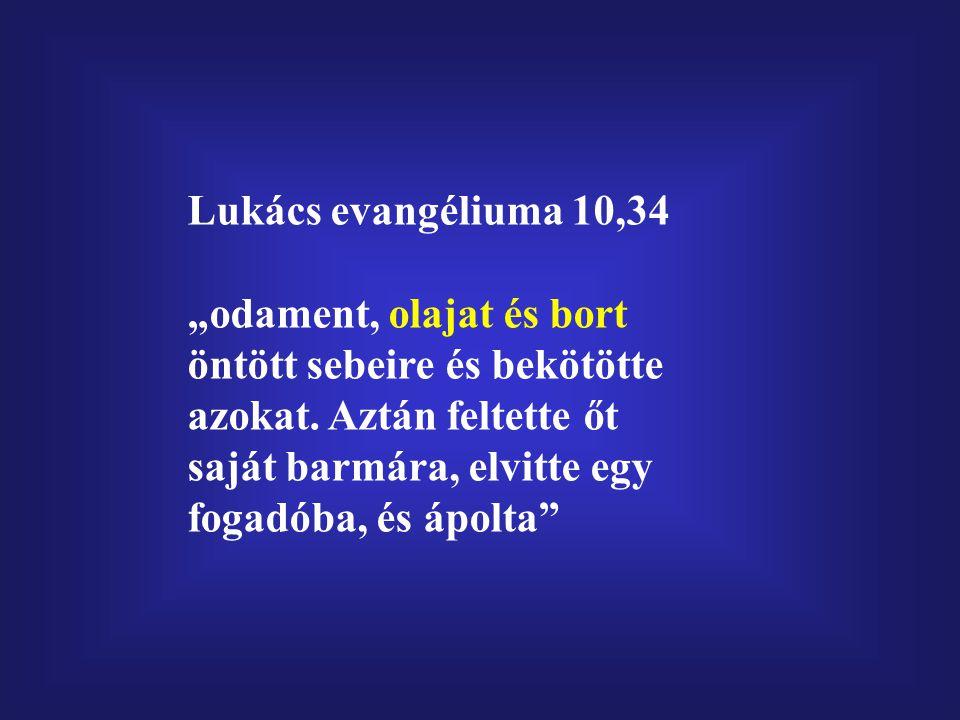 """Lukács evangéliuma 10,34 """"odament, olajat és bort öntött sebeire és bekötötte azokat."""