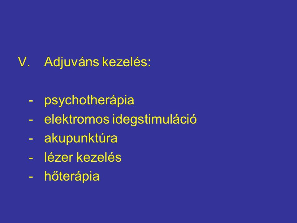 V.Adjuváns kezelés: - psychotherápia - elektromos idegstimuláció - akupunktúra - lézer kezelés - hőterápia