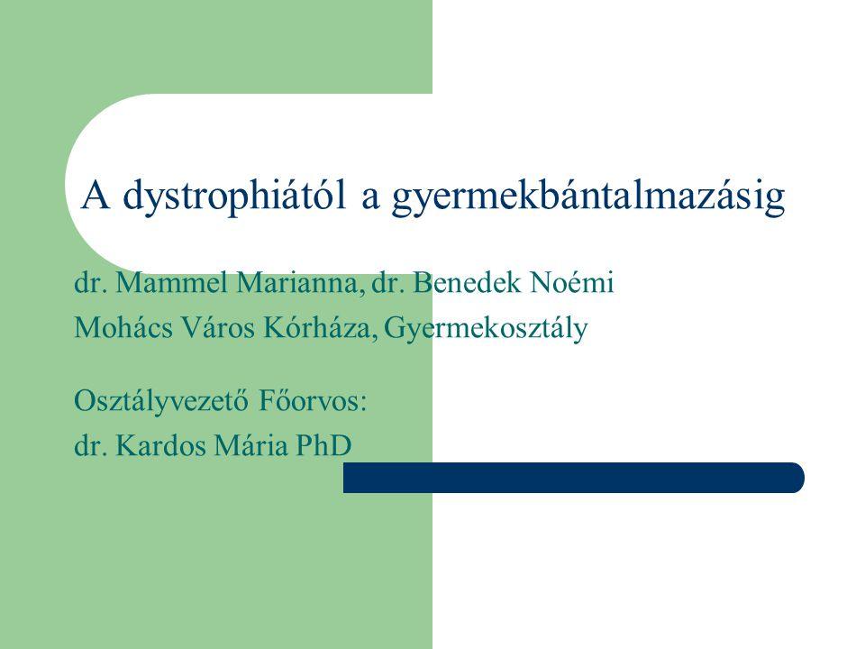 A dystrophiától a gyermekbántalmazásig dr. Mammel Marianna, dr. Benedek Noémi Mohács Város Kórháza, Gyermekosztály Osztályvezető Főorvos: dr. Kardos M