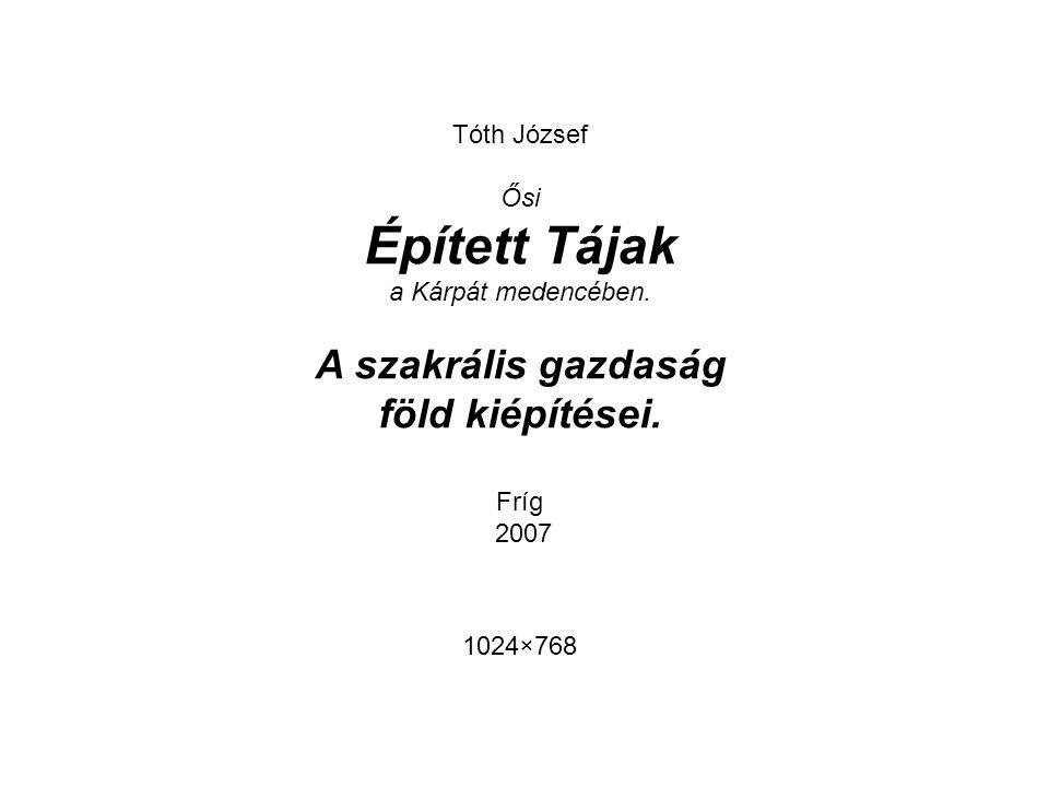 Tóth József Ősi Épített Tájak a Kárpát medencében.