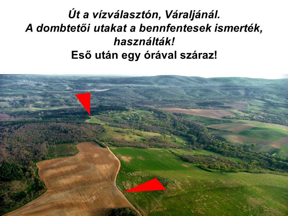 Út a vízválasztón, Váraljánál.A dombtetői utakat a bennfentesek ismerték, használták.