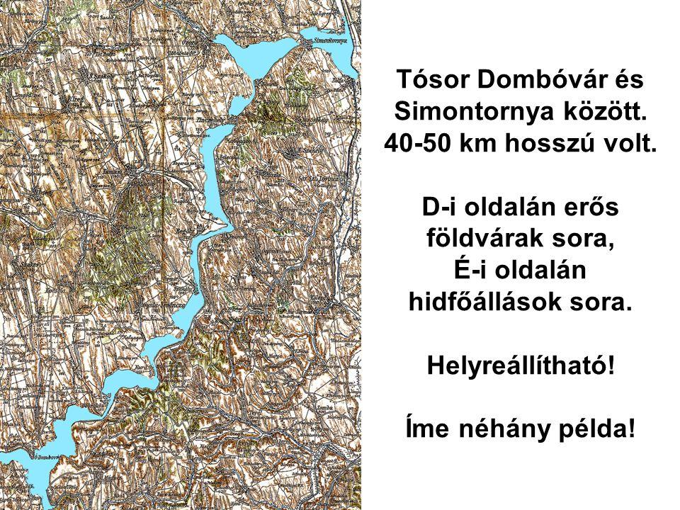 Tósor Dombóvár és Simontornya között.40-50 km hosszú volt.
