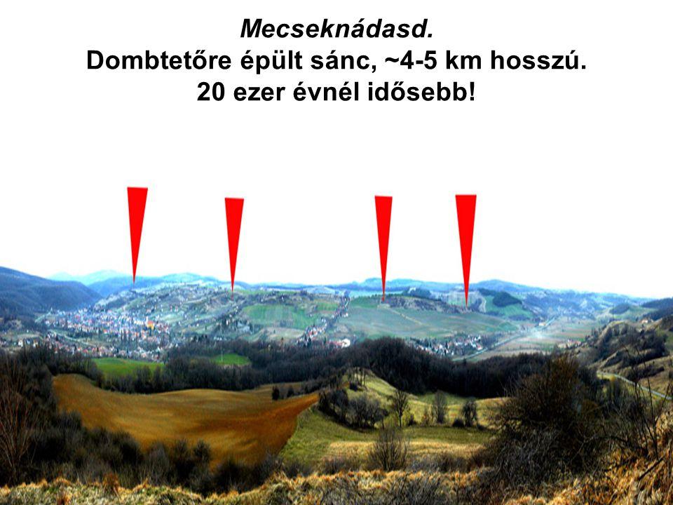 Mecseknádasd. Dombtetőre épült sánc, ~4-5 km hosszú. 20 ezer évnél idősebb!