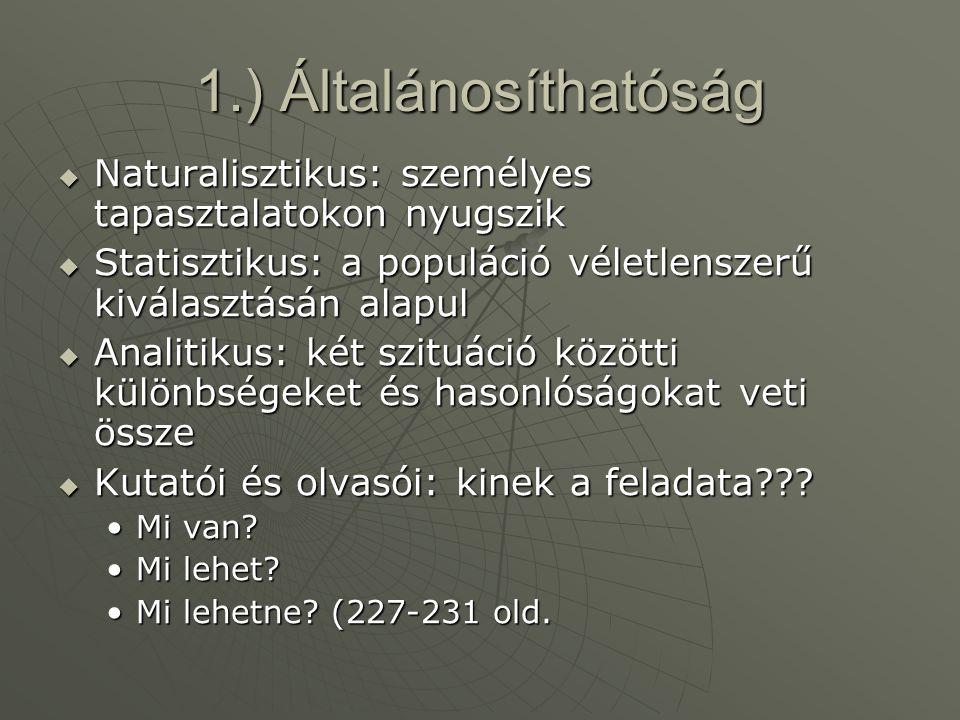 1.) Általánosíthatóság  Naturalisztikus: személyes tapasztalatokon nyugszik  Statisztikus: a populáció véletlenszerű kiválasztásán alapul  Analitik