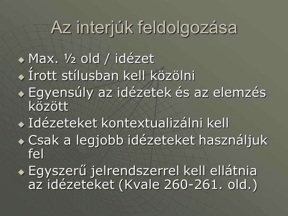 Az interjúk feldolgozása  Max. ½ old / idézet  Írott stílusban kell közölni  Egyensúly az idézetek és az elemzés között  Idézeteket kontextualizál