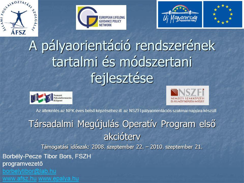 A pályaorientáció rendszerének tartalmi és módszertani fejlesztése Társadalmi Megújulás Operatív Program első akcióterv Támogatási időszak: 2008.
