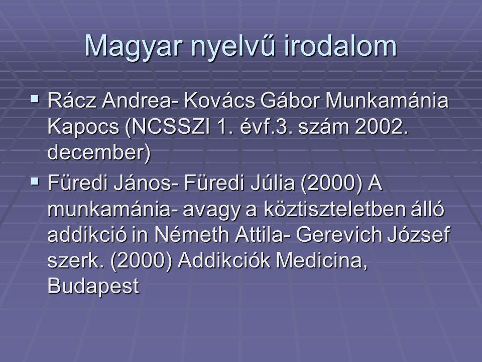 Magyar nyelvű irodalom  Rácz Andrea- Kovács Gábor Munkamánia Kapocs (NCSSZI 1. évf.3. szám 2002. december)  Füredi János- Füredi Júlia (2000) A munk
